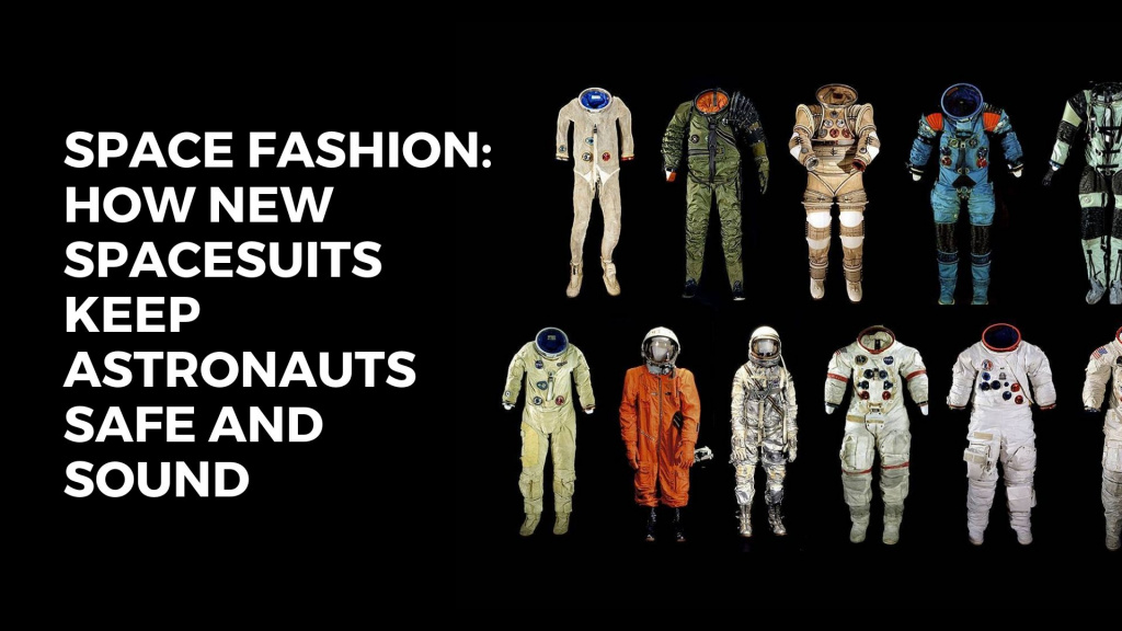 Space Fashion: How New Spacesuits Keep Astronauts Safe And Sound